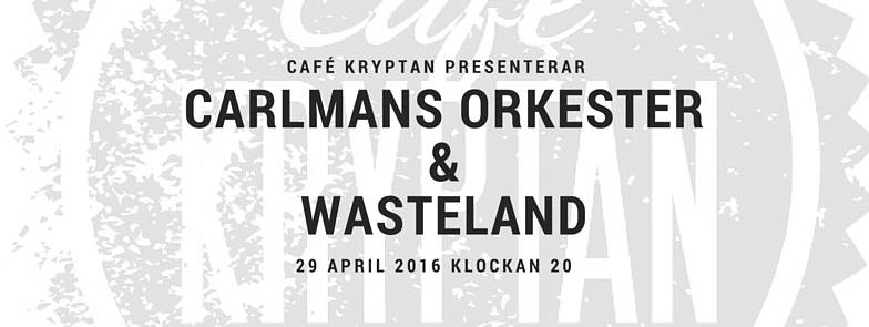 Carlmans orkester & Wasteland på Kryptan 29 april