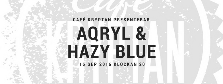 Aqryl & Hazy Blue på Kryptan 16 sep kl 20