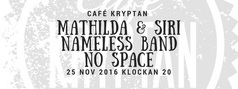 Kryptan 25 nov – Mathilda & Siri, Nameless Band samt No Space