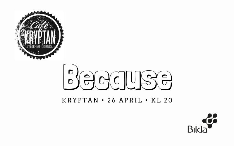 Kryptan 26 april kl 20 – Because