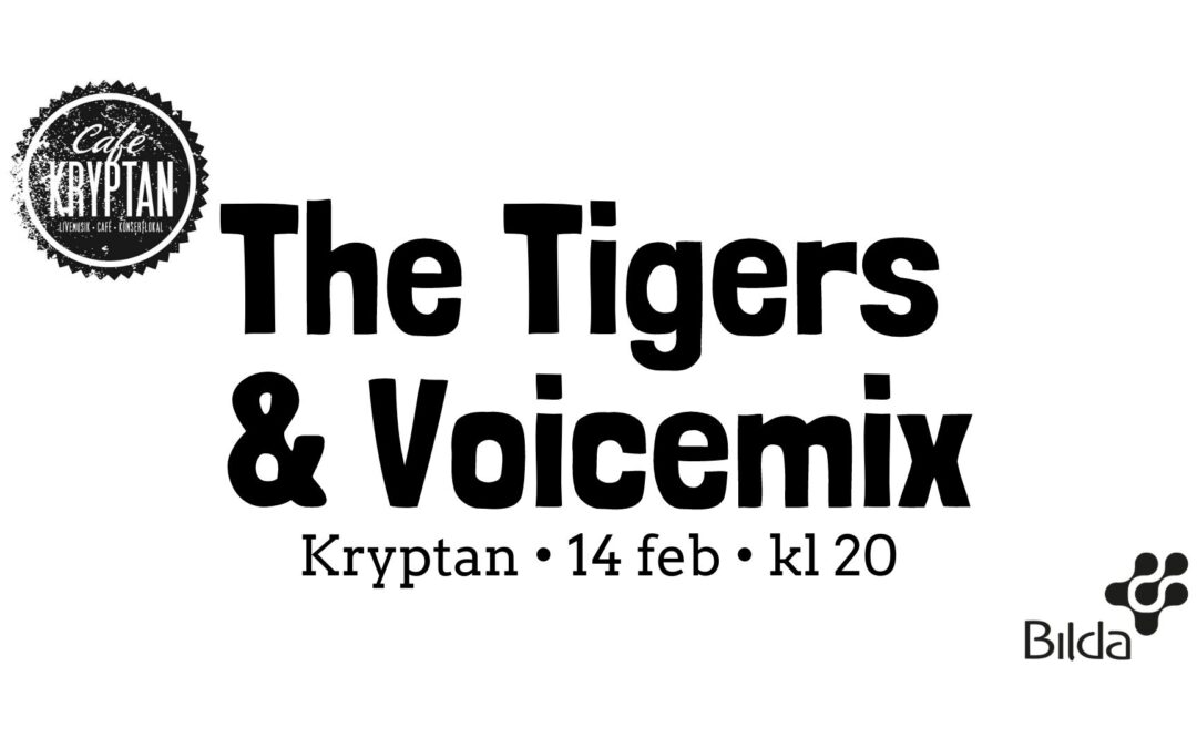 Kryptan 14 feb kl 20 – The Tigers & Voicemix