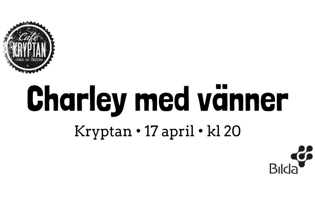 Kryptan 17 april kl 20 – Charley med vänner – Inställt!