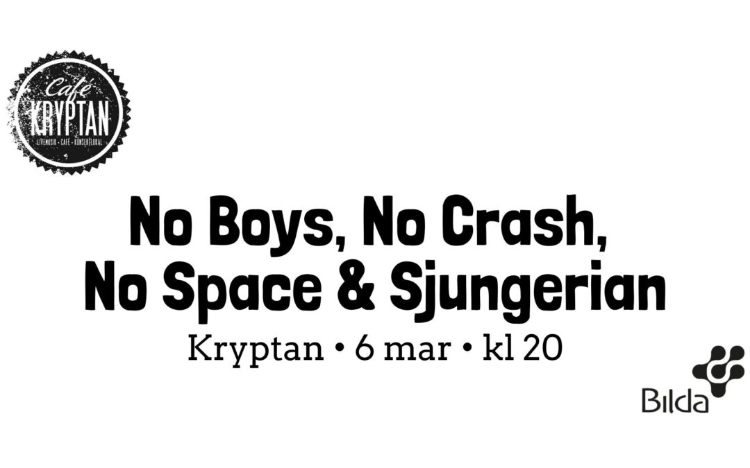 Kryptan 6 mars – No Boys, No Crash, No Space & Sjungerian