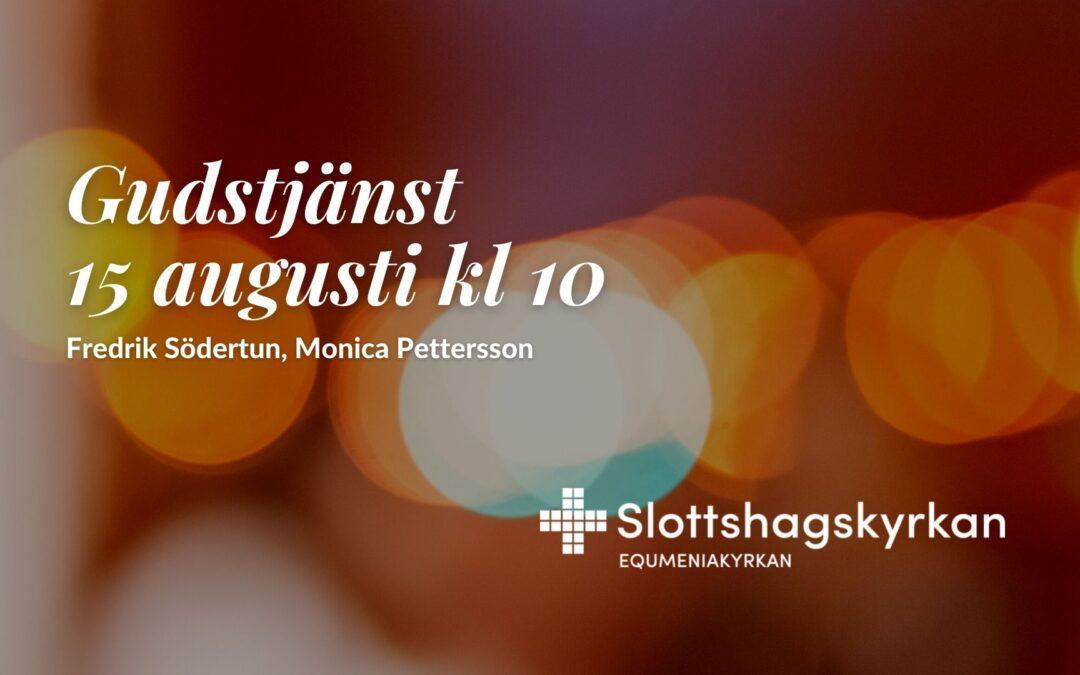 Gudstjänst – 15 augusti kl 10